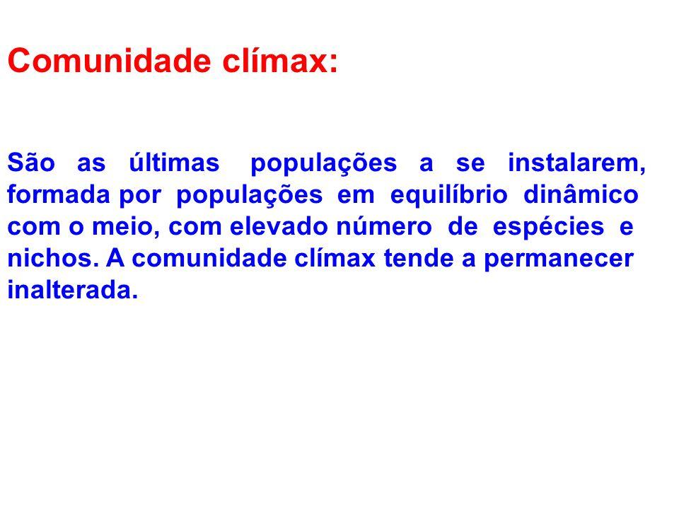 Comunidade clímax: São as últimas populações a se instalarem, formada por populações em equilíbrio dinâmico com o meio, com elevado número de espécies