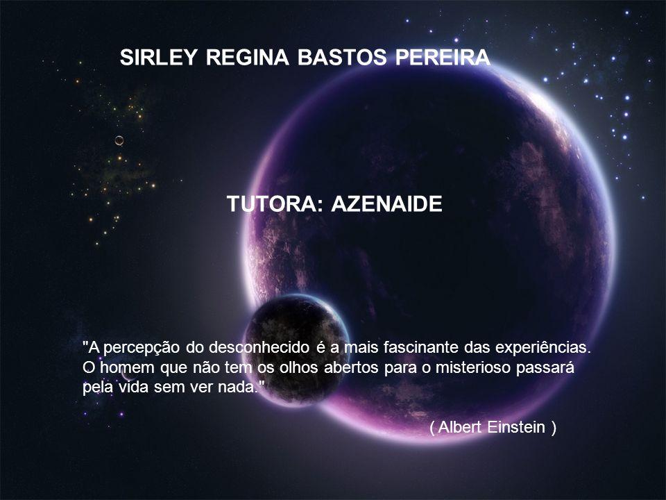 SIRLEY REGINA BASTOS PEREIRA TUTORA: AZENAIDE