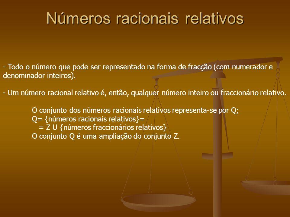 Números racionais relativos - Todo o número que pode ser representado na forma de fracção (com numerador e denominador inteiros). - Um número racional