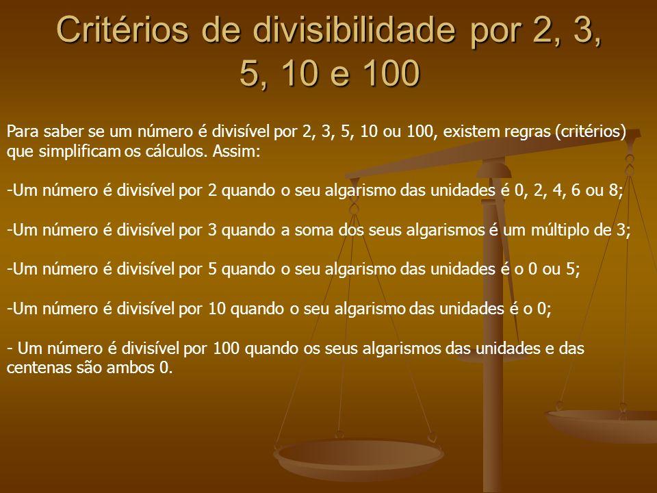 Critérios de divisibilidade por 2, 3, 5, 10 e 100 Para saber se um número é divisível por 2, 3, 5, 10 ou 100, existem regras (critérios) que simplific