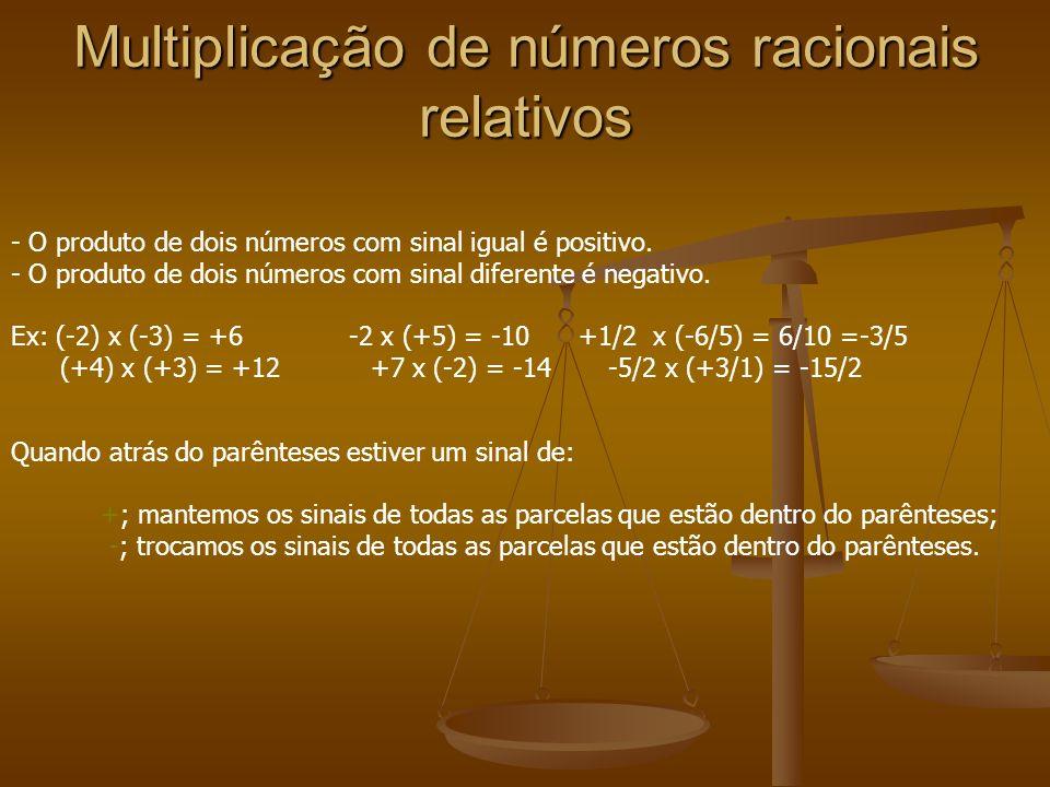 Multiplicação de números racionais relativos - O produto de dois números com sinal igual é positivo. - O produto de dois números com sinal diferente é