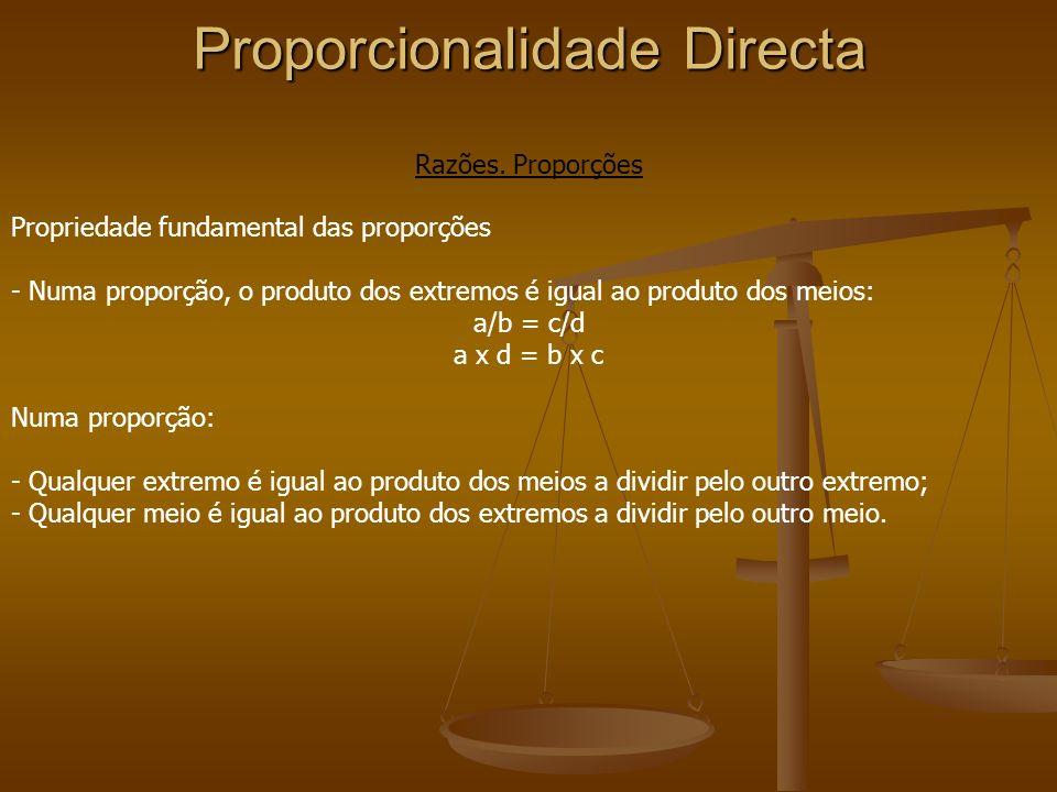 Proporcionalidade Directa Razões. Proporções Propriedade fundamental das proporções - Numa proporção, o produto dos extremos é igual ao produto dos me