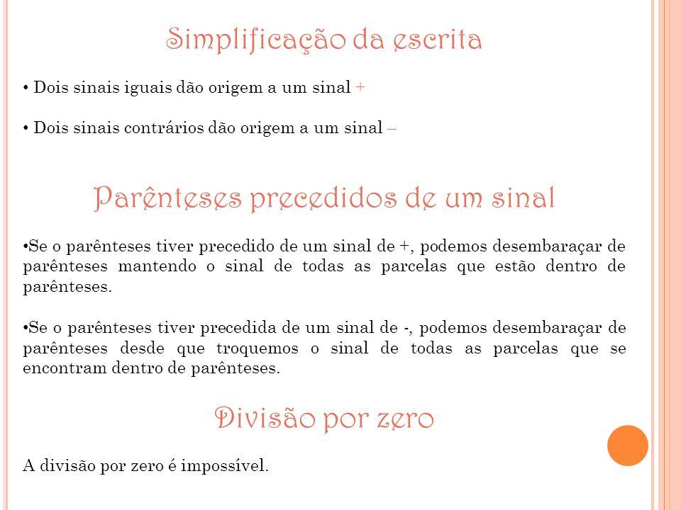 Simplificação da escrita Dois sinais iguais dão origem a um sinal + Dois sinais contrários dão origem a um sinal – Parênteses precedidos de um sinal S