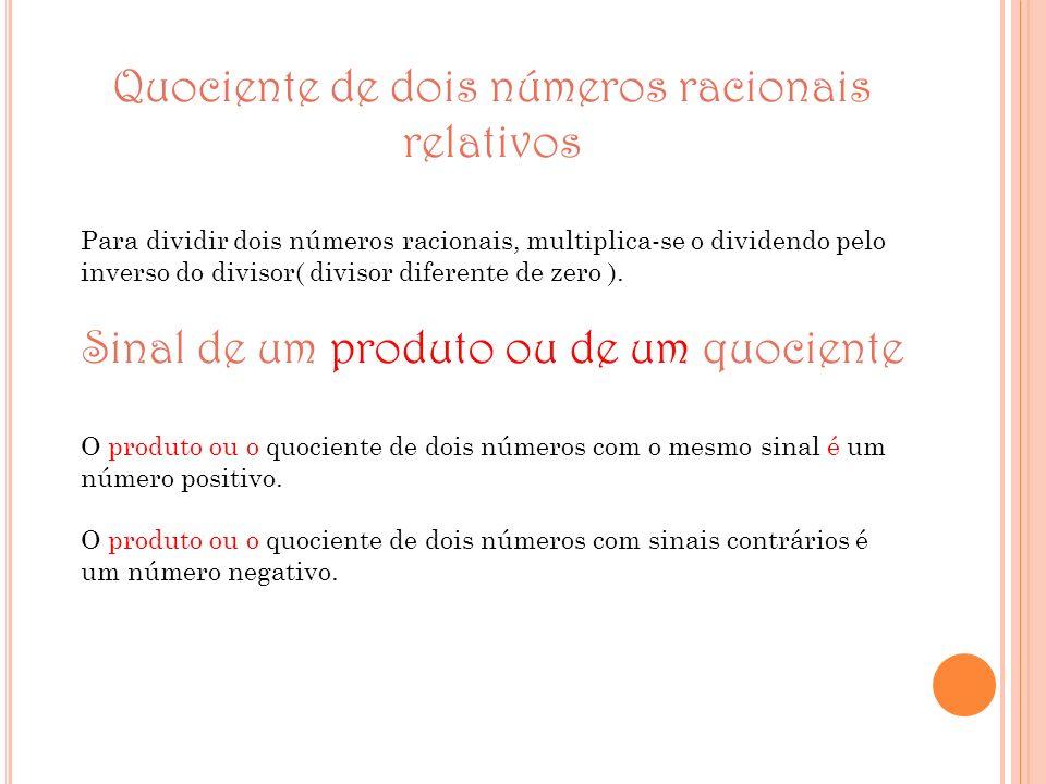 Quociente de dois números racionais relativos Para dividir dois números racionais, multiplica-se o dividendo pelo inverso do divisor( divisor diferent