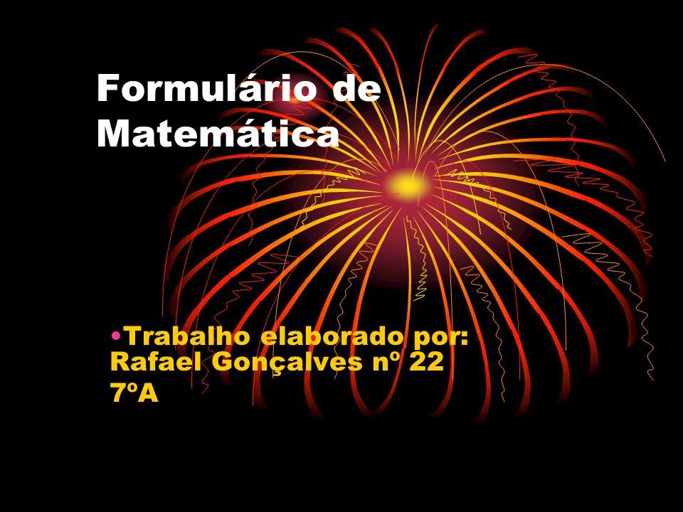 Formulário de Matemática Trabalho elaborado por: Rafael Gonçalves nº 22 7ºA
