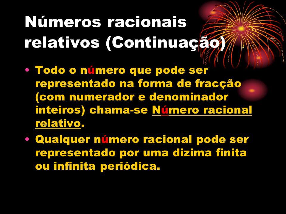 Números racionais relativos (Continuação) Todo o número que pode ser representado na forma de fracção (com numerador e denominador inteiros) chama-se