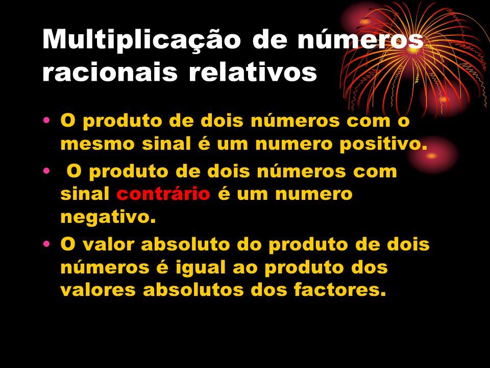 Multiplicação de números racionais relativos O produto de dois números com o mesmo sinal é um numero positivo. O produto de dois números com sinal con