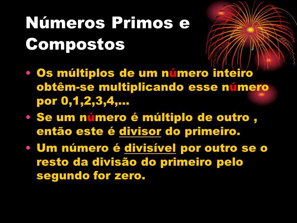 Números Primos e Compostos Os múltiplos de um número inteiro obtêm-se multiplicando esse número por 0,1,2,3,4,… Se um número é múltiplo de outro, entã