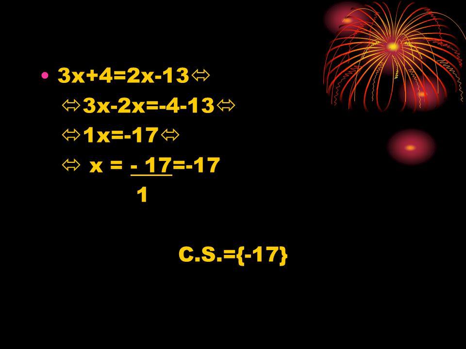 3x+4=2x-13 3x-2x=-4-13 1x=-17 x = - 17=-17 1 C.S.={-17}