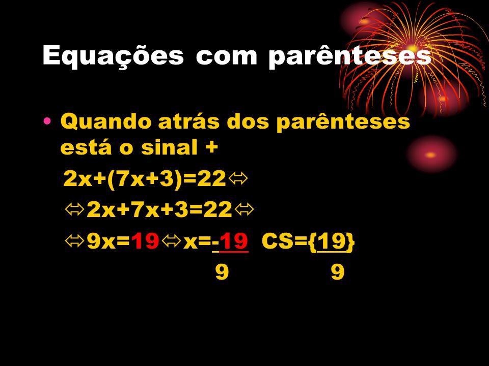 Equações com parênteses Quando atrás dos parênteses está o sinal + 2x+(7x+3)=22 2x+7x+3=22 9x=19 x=-19 CS={19} 9 9
