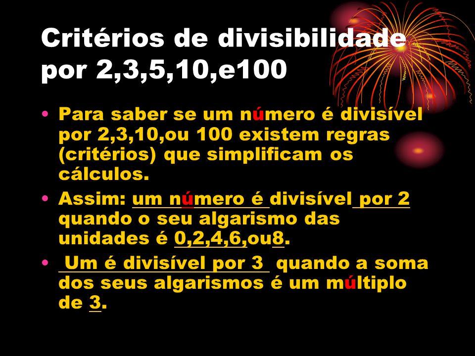 Critérios de divisibilidade por 2,3,5,10,e100 Para saber se um número é divisível por 2,3,10,ou 100 existem regras (critérios) que simplificam os cálc