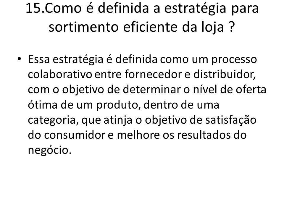 15.Como é definida a estratégia para sortimento eficiente da loja ? Essa estratégia é definida como um processo colaborativo entre fornecedor e distri