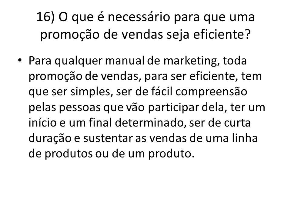 16) O que é necessário para que uma promoção de vendas seja eficiente? Para qualquer manual de marketing, toda promoção de vendas, para ser eficiente,