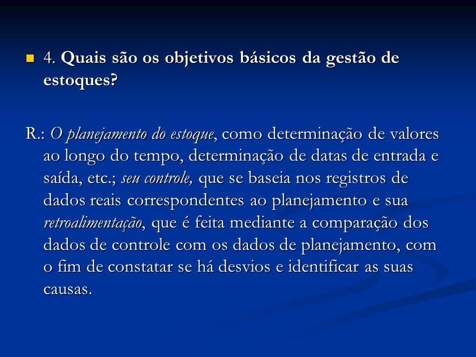 4. Quais são os objetivos básicos da gestão de estoques? 4. Quais são os objetivos básicos da gestão de estoques? R.: O planejamento do estoque, como