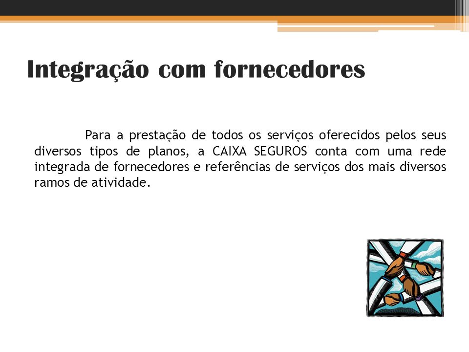 Integração com fornecedores Para a prestação de todos os serviços oferecidos pelos seus diversos tipos de planos, a CAIXA SEGUROS conta com uma rede i