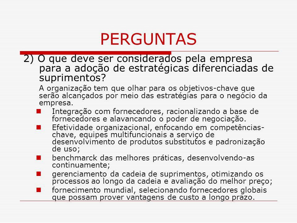 PERGUNTAS 2) O que deve ser considerados pela empresa para a adoção de estratégicas diferenciadas de suprimentos.