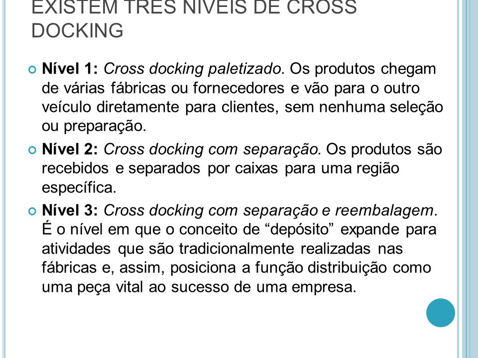 EXISTEM TRÊS NÍVEIS DE CROSS DOCKING Nível 1: Cross docking paletizado. Os produtos chegam de várias fábricas ou fornecedores e vão para o outro veícu