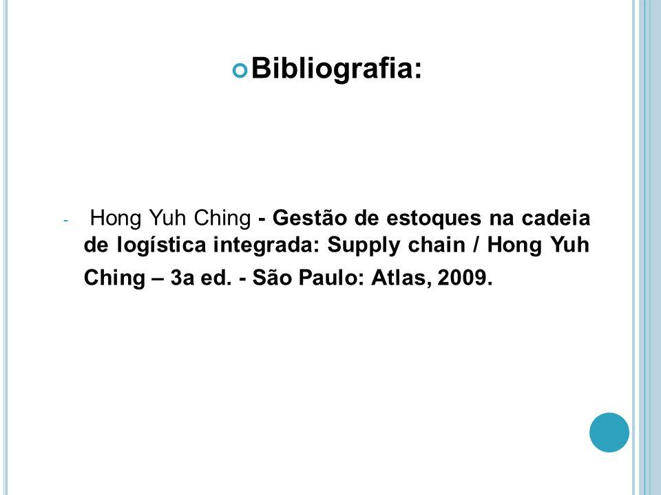 Bibliografia: - Hong Yuh Ching - Gestão de estoques na cadeia de logística integrada: Supply chain / Hong Yuh Ching – 3a ed. - São Paulo: Atlas, 2009.