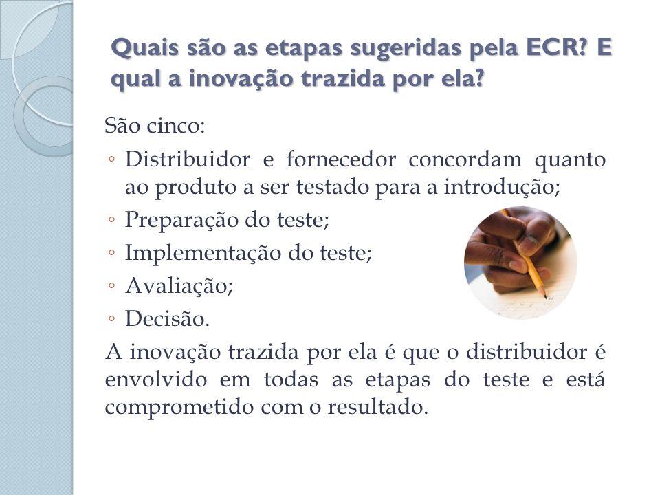 Quais são as etapas sugeridas pela ECR? E qual a inovação trazida por ela? São cinco: Distribuidor e fornecedor concordam quanto ao produto a ser test
