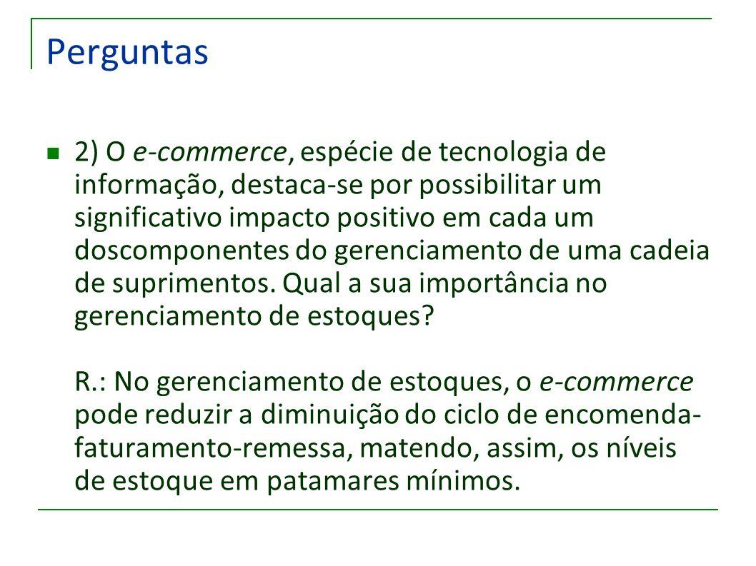 Perguntas 2) O e-commerce, espécie de tecnologia de informação, destaca-se por possibilitar um significativo impacto positivo em cada um doscomponente
