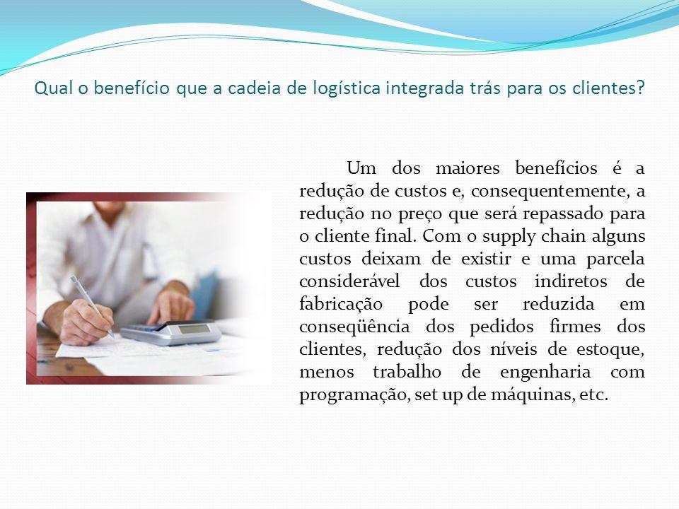 Qual o benefício que a cadeia de logística integrada trás para os clientes? Um dos maiores benefícios é a redução de custos e, consequentemente, a red