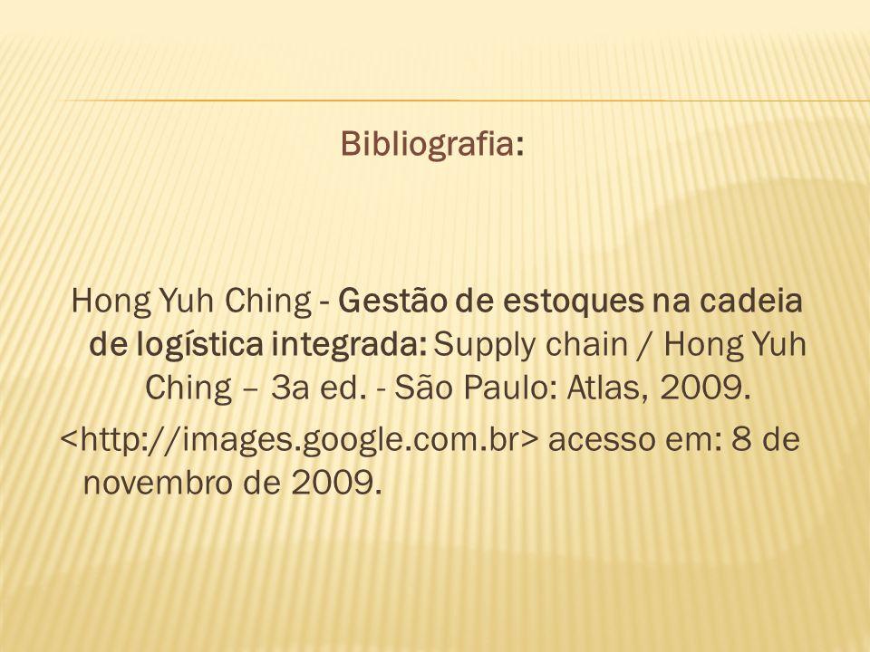 Bibliografia: Hong Yuh Ching - Gestão de estoques na cadeia de logística integrada: Supply chain / Hong Yuh Ching – 3a ed. - São Paulo: Atlas, 2009. a
