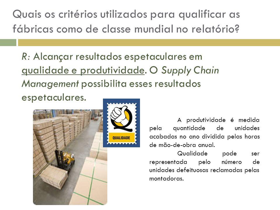 Quais os critérios utilizados para qualificar as fábricas como de classe mundial no relatório? R: Alcançar resultados espetaculares em qualidade e pro