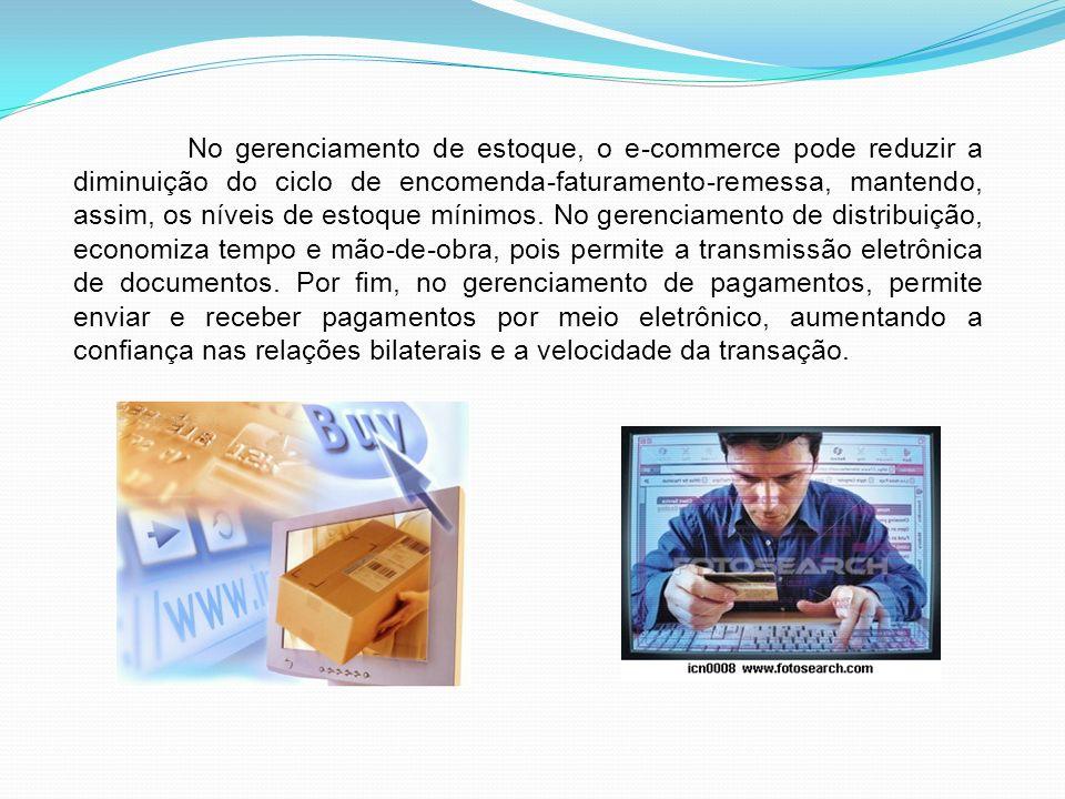 No gerenciamento de estoque, o e-commerce pode reduzir a diminuição do ciclo de encomenda-faturamento-remessa, mantendo, assim, os níveis de estoque m