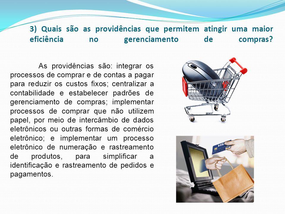 3) Quais são as providências que permitem atingir uma maior eficiência no gerenciamento de compras? As providências são: integrar os processos de comp