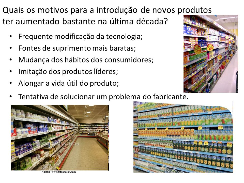 Quais os motivos para a introdução de novos produtos ter aumentado bastante na última década? Frequente modificação da tecnologia; Fontes de supriment