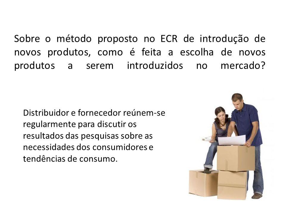 Sobre o método proposto no ECR de introdução de novos produtos, como é feita a escolha de novos produtos a serem introduzidos no mercado? Distribuidor