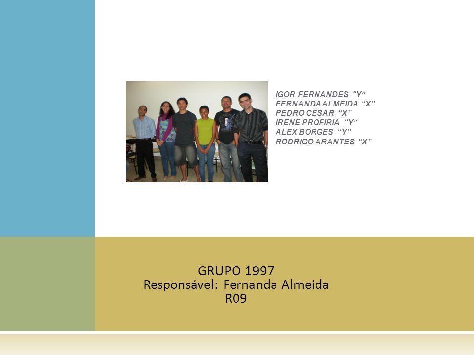 GRUPO 1997 Responsável: Fernanda Almeida R09 IGOR FERNANDES Y FERNANDA ALMEIDA X PEDRO CÉSAR X IRENE PROFIRIA Y ALEX BORGES Y RODRIGO ARANTES X