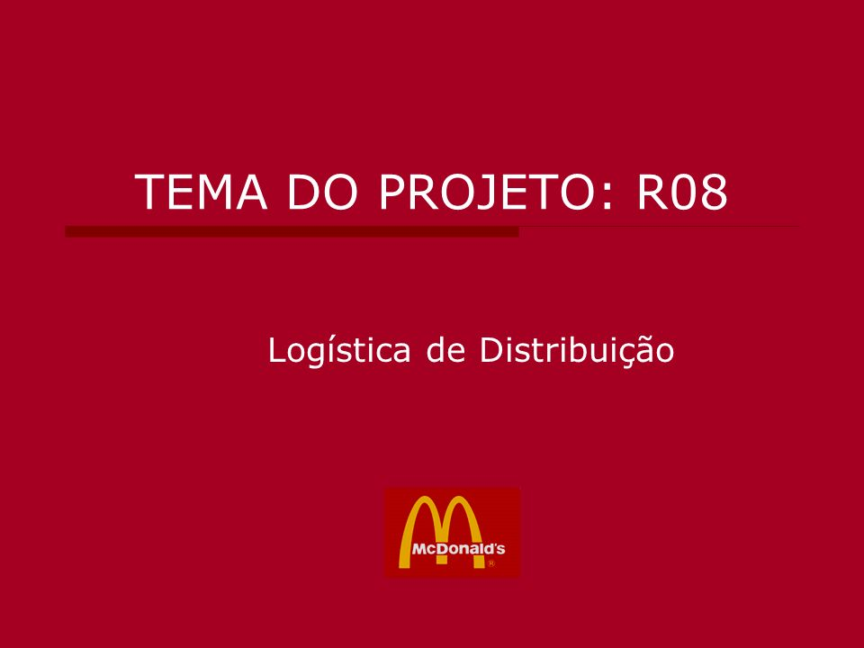 TEMA DO PROJETO: R08 Logística de Distribuição