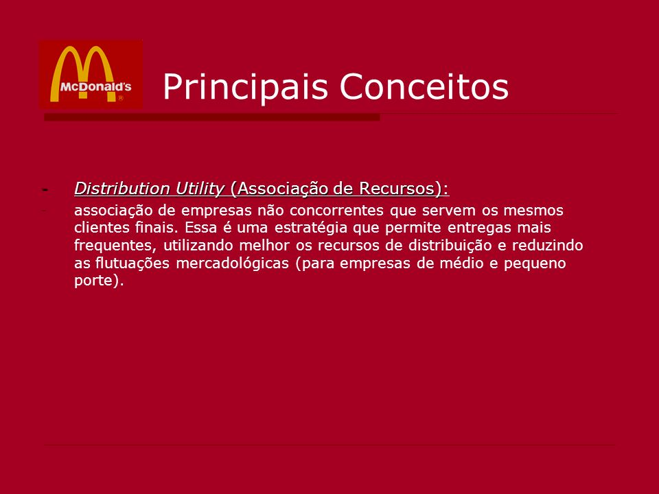 Principais Conceitos -Distribution Utility (Associação de Recursos) -Distribution Utility (Associação de Recursos): -associação de empresas não concor