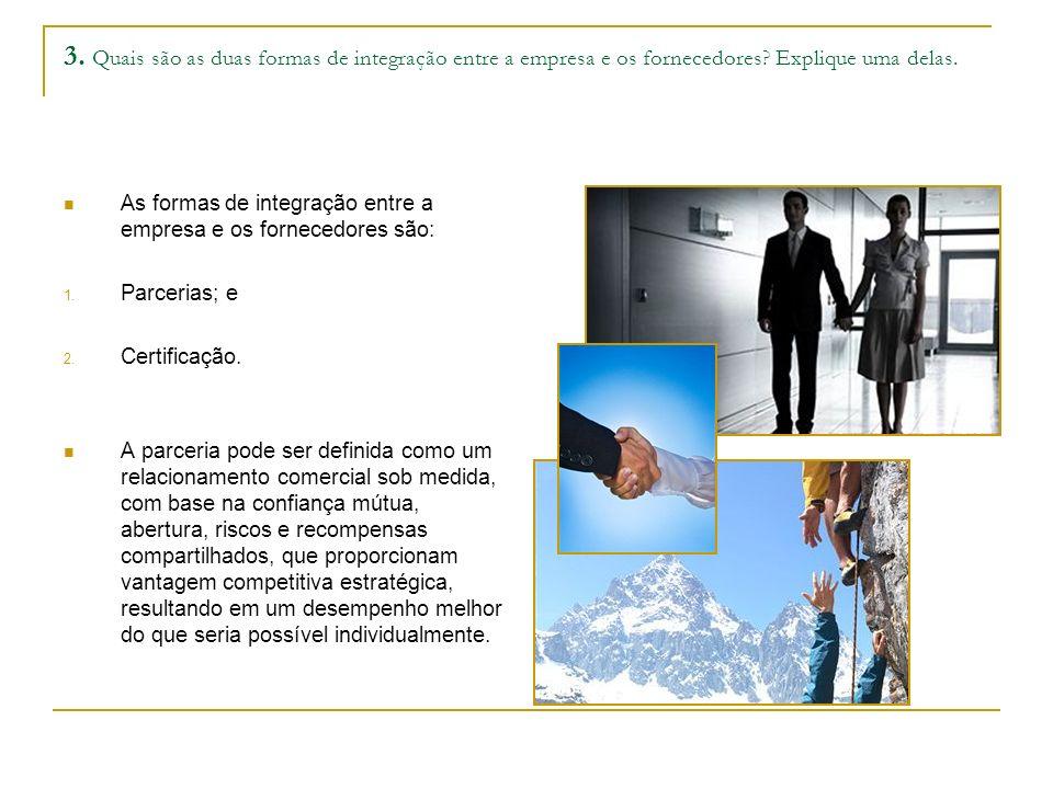 3. Quais são as duas formas de integração entre a empresa e os fornecedores? Explique uma delas. As formas de integração entre a empresa e os forneced