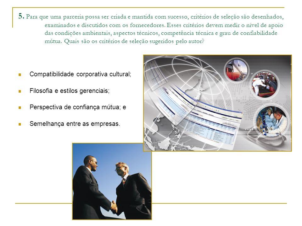 5. Para que uma parceria possa ser criada e mantida com sucesso, critérios de seleção são desenhados, examinados e discutidos com os fornecedores. Ess
