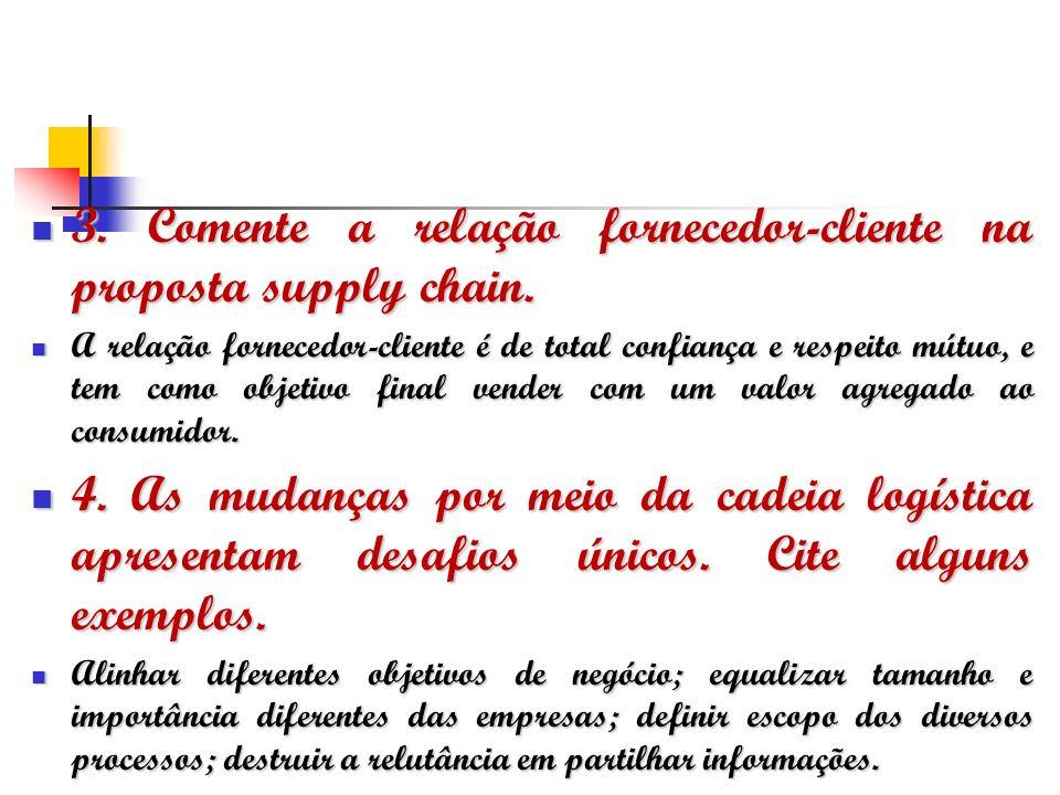 3. Comente a relação fornecedor-cliente na proposta supply chain. 3. Comente a relação fornecedor-cliente na proposta supply chain. A relação forneced