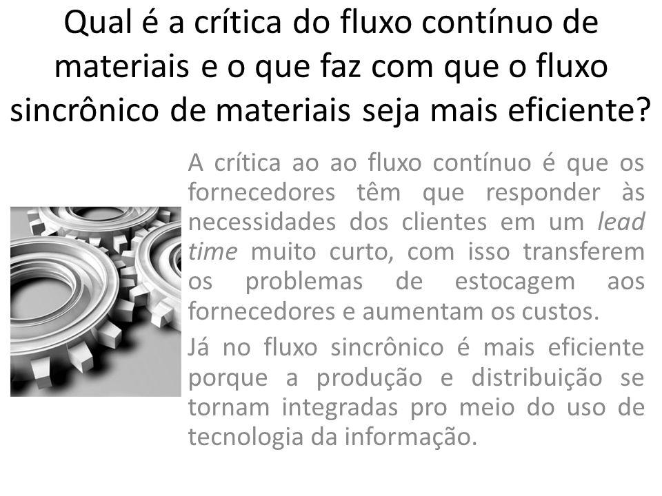 Qual é a crítica do fluxo contínuo de materiais e o que faz com que o fluxo sincrônico de materiais seja mais eficiente? A crítica ao ao fluxo contínu