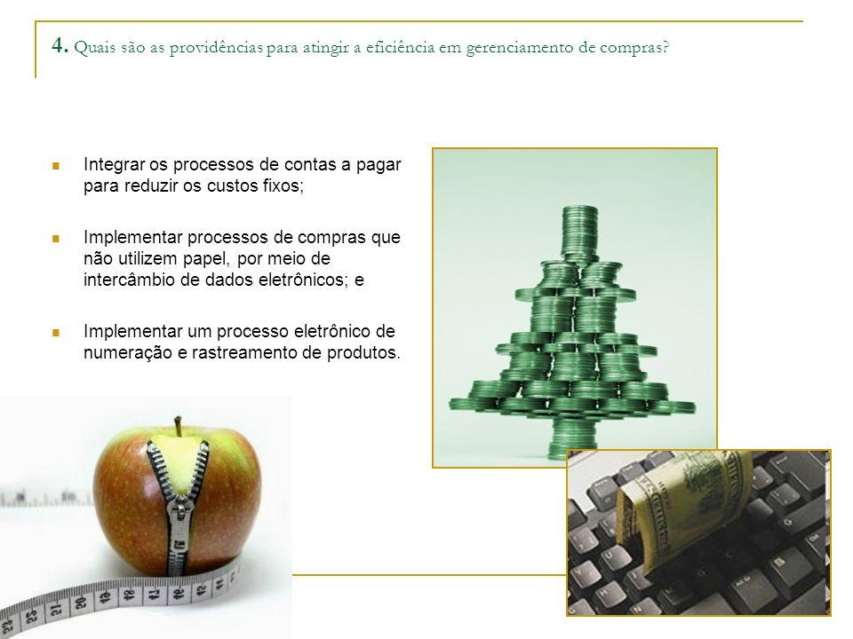 4. Quais são as providências para atingir a eficiência em gerenciamento de compras? Integrar os processos de contas a pagar para reduzir os custos fix