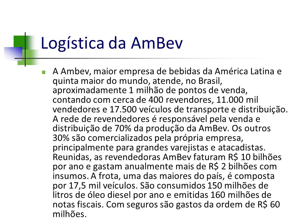 Logística da AmBev A Ambev, maior empresa de bebidas da América Latina e quinta maior do mundo, atende, no Brasil, aproximadamente 1 milhão de pontos