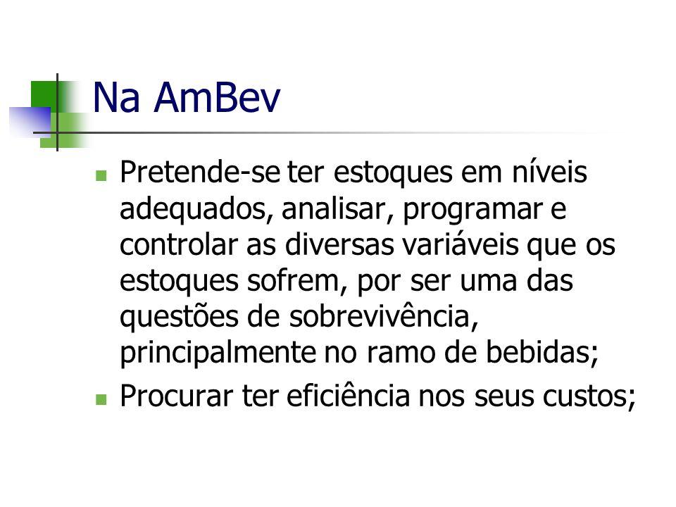 Na AmBev Pretende-se ter estoques em níveis adequados, analisar, programar e controlar as diversas variáveis que os estoques sofrem, por ser uma das q