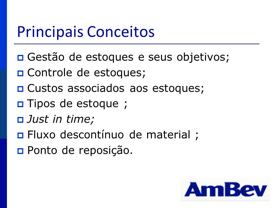Principais Conceitos Gestão de estoques e seus objetivos; Controle de estoques; Custos associados aos estoques; Tipos de estoque ; Just in time; Fluxo