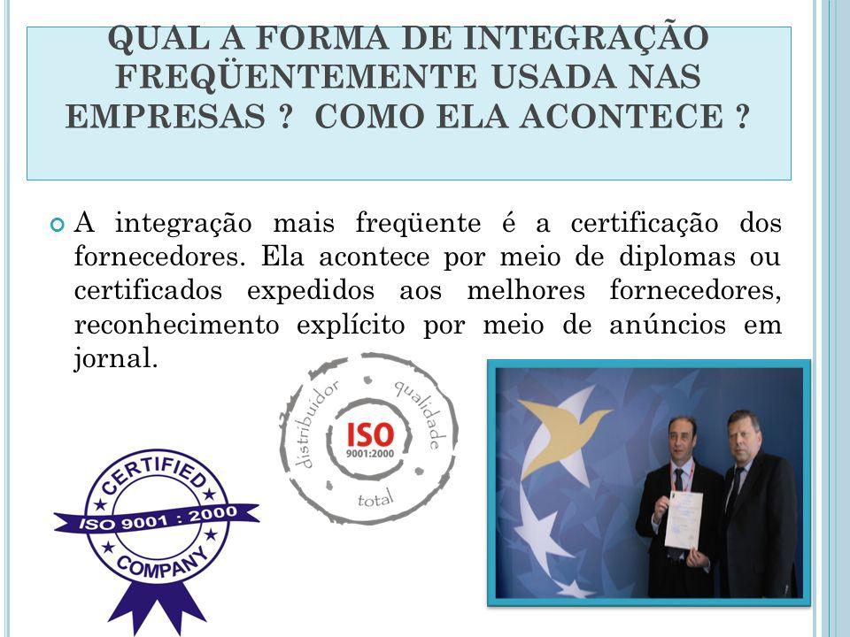 A integração mais freqüente é a certificação dos fornecedores. Ela acontece por meio de diplomas ou certificados expedidos aos melhores fornecedores,