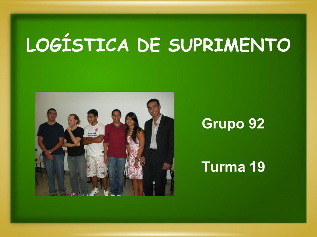LOGÍSTICA DE SUPRIMENTO Grupo 92 Turma 19