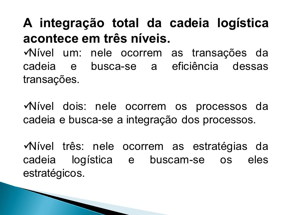 A integração total da cadeia logística acontece em três níveis. Nível um: nele ocorrem as transações da cadeia e busca-se a eficiência dessas transaçõ