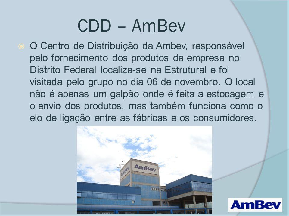 CDD – AmBev O Centro de Distribuição da Ambev, responsável pelo fornecimento dos produtos da empresa no Distrito Federal localiza-se na Estrutural e foi visitada pelo grupo no dia 06 de novembro.