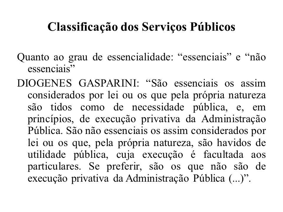 Classificação dos Serviços Públicos Quanto ao grau de essencialidade: essenciais e não essenciais DIOGENES GASPARINI: São essenciais os assim consider