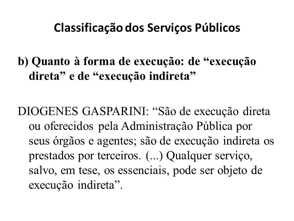 Classificação dos Serviços Públicos b) Quanto à forma de execução: de execução direta e de execução indireta DIOGENES GASPARINI: São de execução diret