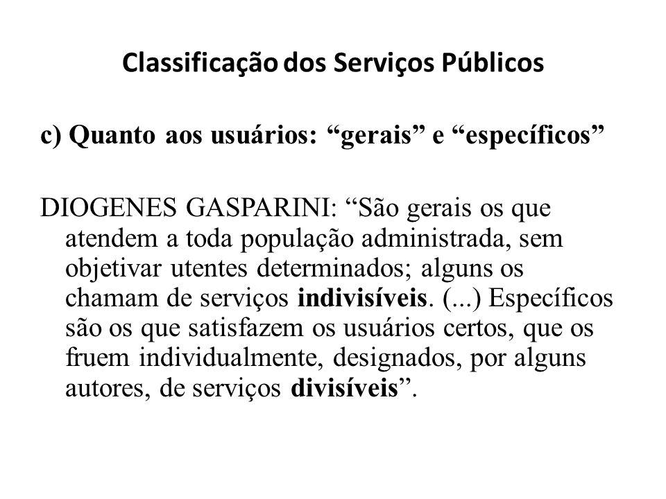 Classificação dos Serviços Públicos c) Quanto aos usuários: gerais e específicos DIOGENES GASPARINI: São gerais os que atendem a toda população admini