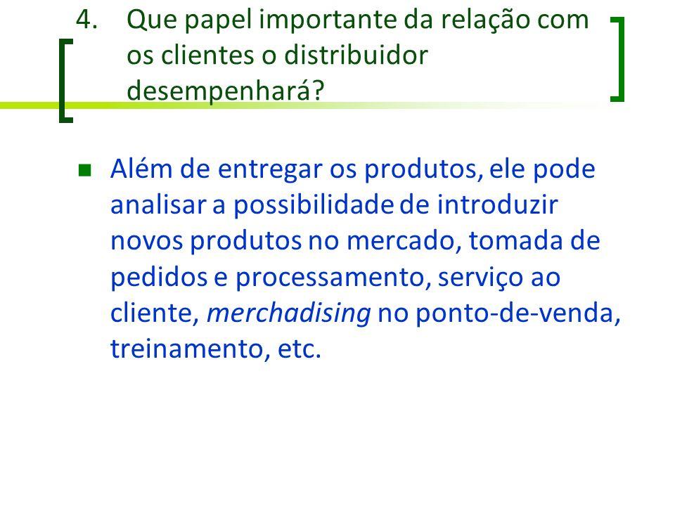 4.Que papel importante da relação com os clientes o distribuidor desempenhará? Além de entregar os produtos, ele pode analisar a possibilidade de intr